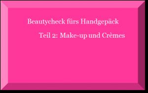 Beautytipps fürs Handgepäck Teil 2